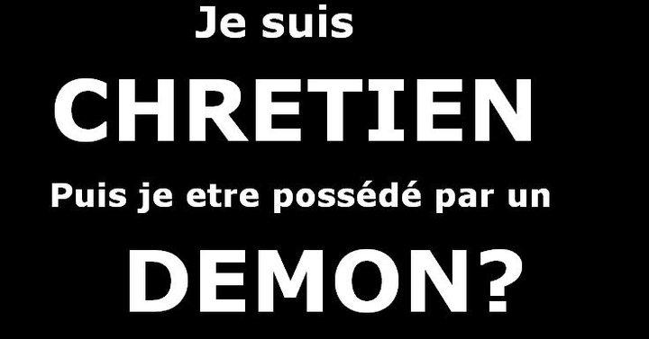 Je suis chrétien, puis je etre possede par un démon ?